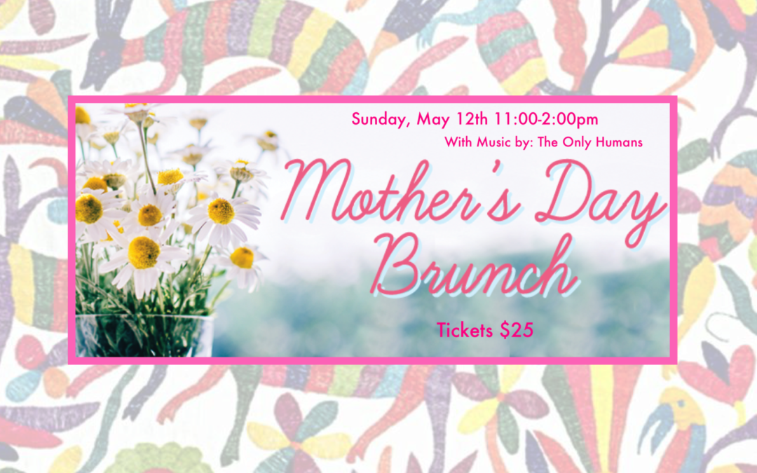 MOTHER'S DAY BRUNCH  Sunday, May 12th (11-2PM)